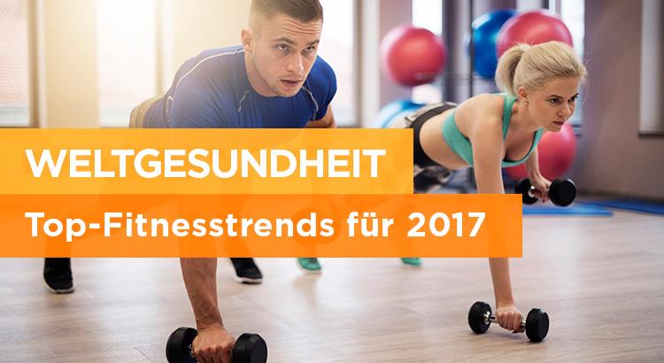Welt-Gesundheit: Top-Fitnesstrends für 2017